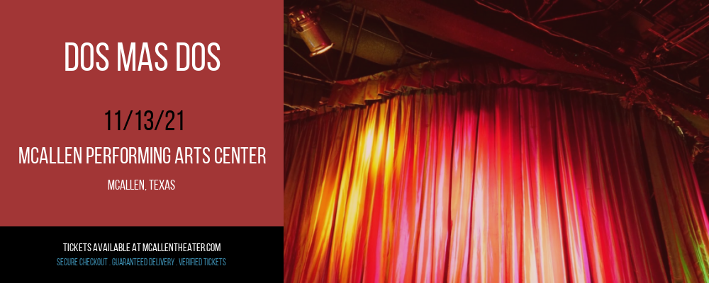 Dos Mas Dos at McAllen Performing Arts Center