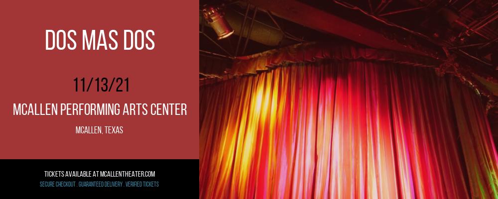 Dos Mas Dos at McAllen Performing Arts Center
